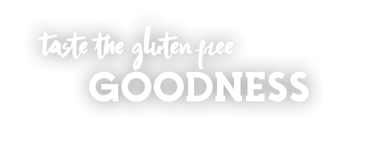 Taste the gluten free goodness