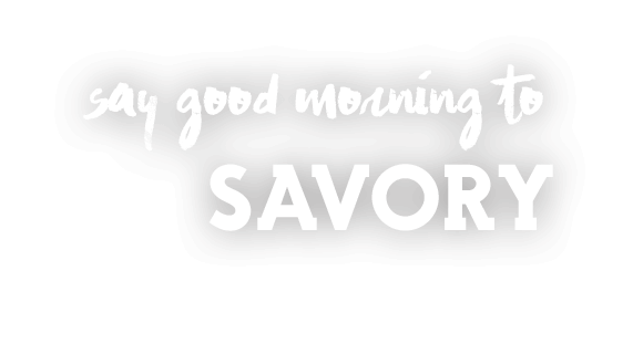 Say good morning to savory